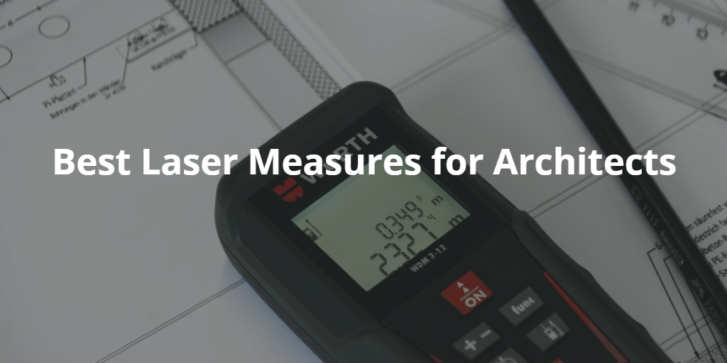 Best Laser Measures for Architects