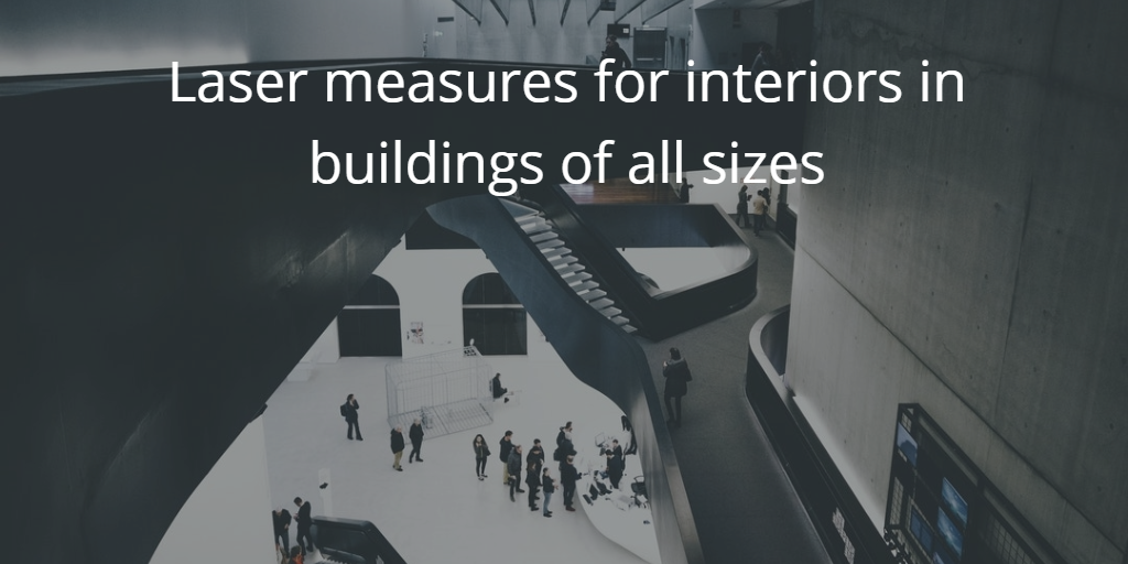 Laser Measures for Interiors in Buildings of all sizes