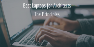 Best Laptops for Architects - The Principles