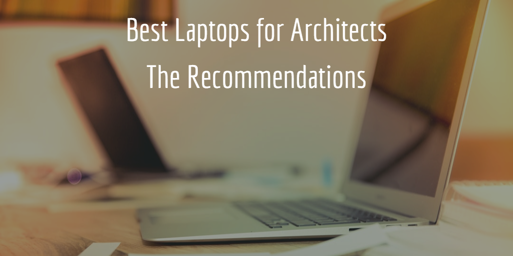 Feature Image Best Laptops for Architects - The Recommendations