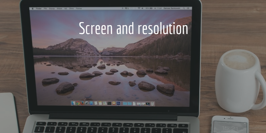 Screen and resolution