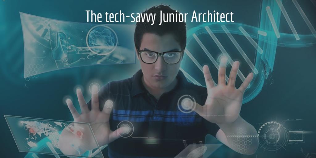 The tech-savvy Junior Architect