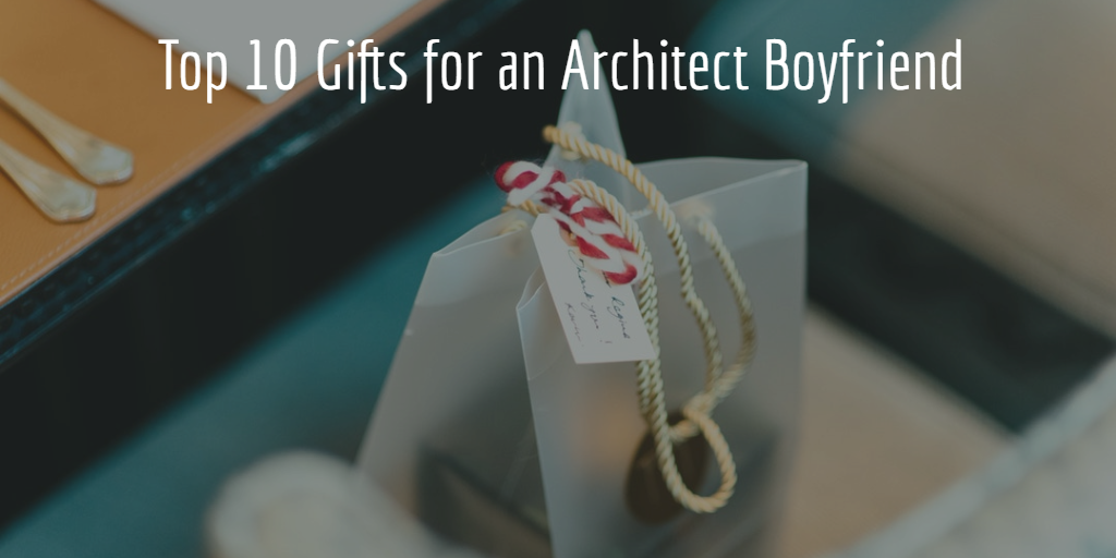 Top 10 Gifts for Architect boyfriend