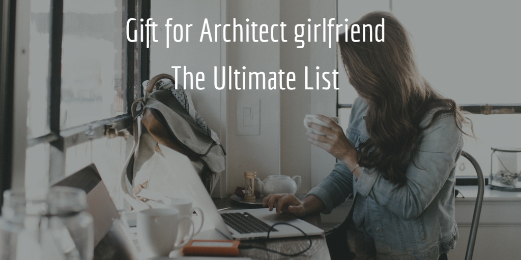 Gift for architect girlfriend - feature image