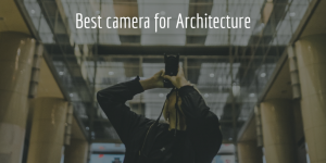 Best Camera fo Architecture - Feature Image